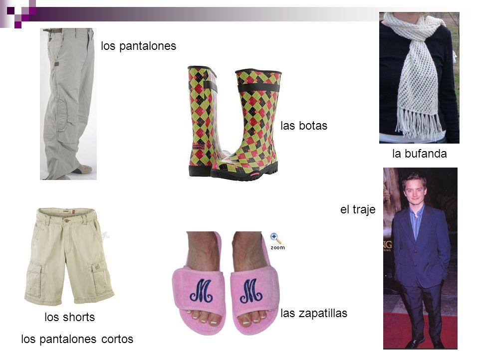 los pantalones las botas la bufanda los shorts los pantalones cortos el traje las zapatillas