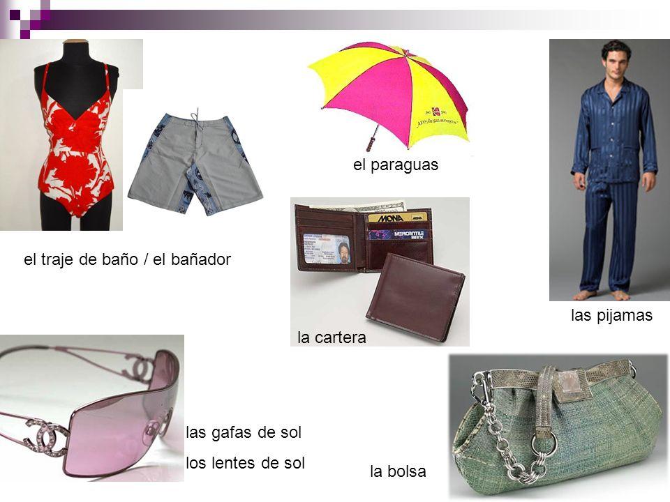el traje de baño / el bañador las gafas de sol los lentes de sol las pijamas el paraguas la bolsa la cartera