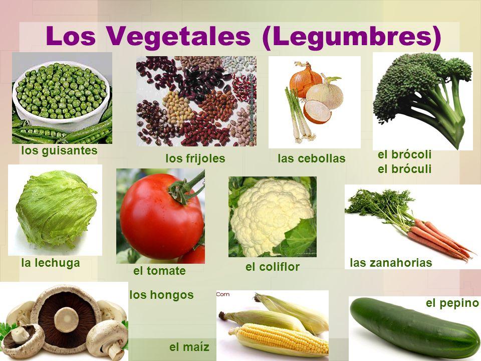 Los Vegetales (Legumbres) los guisantes los frijoles el brócoli el bróculi la lechuga el tomate las cebollas las zanahorias el coliflor el pepino los