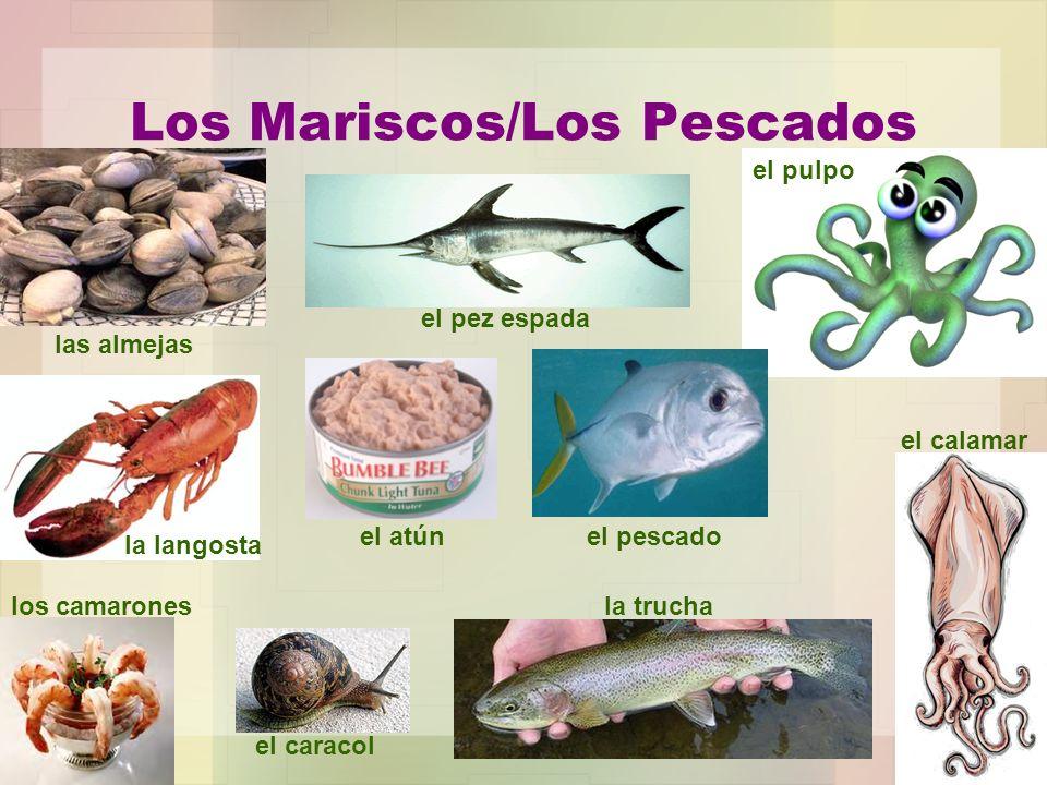 Los Mariscos/Los Pescados las almejas el pez espada el pulpo el calamar el pescadoel atún la langosta la trucha el caracol los camarones