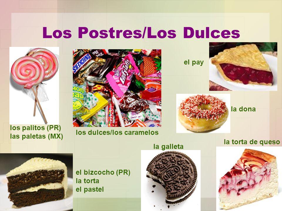 Los Postres/Los Dulces los dulces/los caramelos el pay la dona la torta de queso la galleta el bizcocho (PR) la torta el pastel los palitos (PR) las p