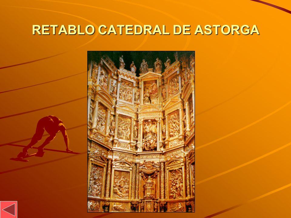 RETABLO CATEDRAL DE ASTORGA RETABLO CATEDRAL DE ASTORGA