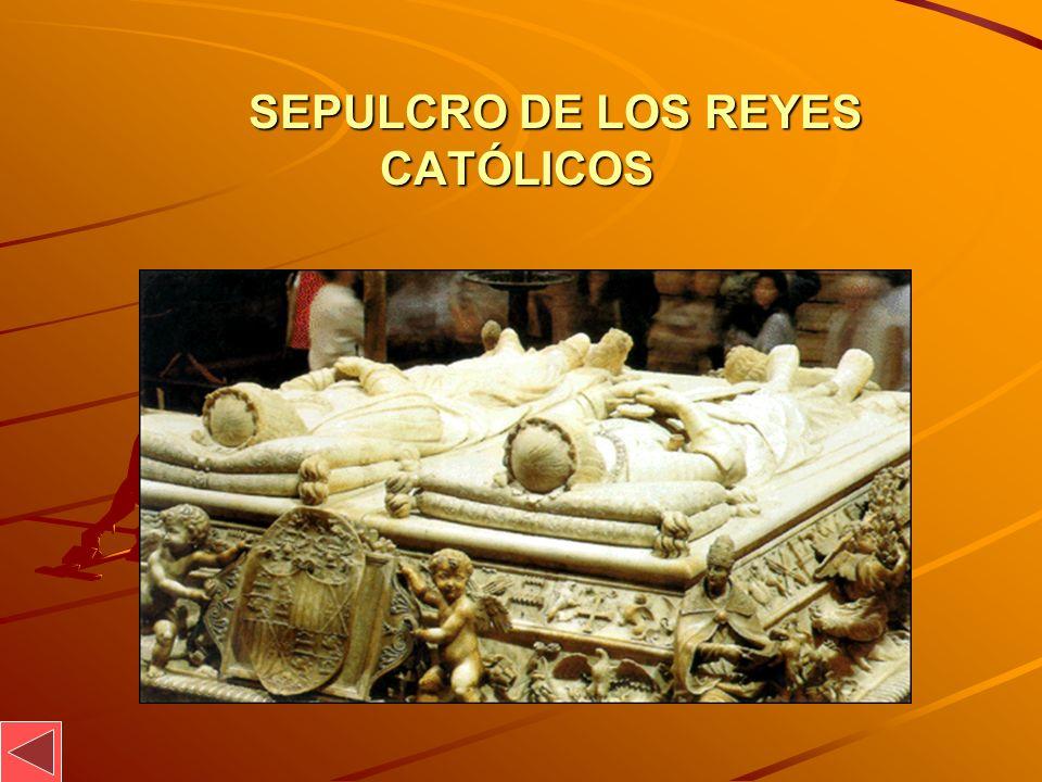 SEPULCRO DE LOS REYES CATÓLICOS SEPULCRO DE LOS REYES CATÓLICOS
