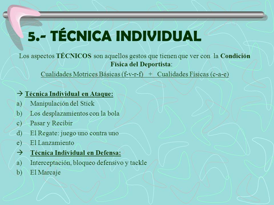 5.- TÉCNICA INDIVIDUAL Los aspectos TÉCNICOS son aquellos gestos que tienen que ver con la Condición Física del Deportista: Cualidades Motrices Básica