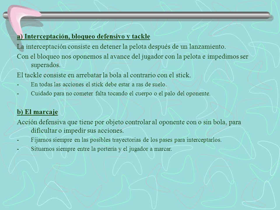 a) Interceptación, bloqueo defensivo y tackle La interceptación consiste en detener la pelota después de un lanzamiento. Con el bloqueo nos oponemos a
