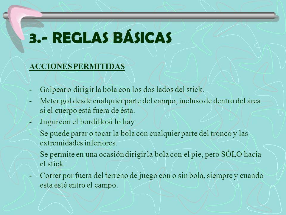 3.- REGLAS BÁSICAS ACCIONES PERMITIDAS -Golpear o dirigir la bola con los dos lados del stick. -Meter gol desde cualquier parte del campo, incluso de