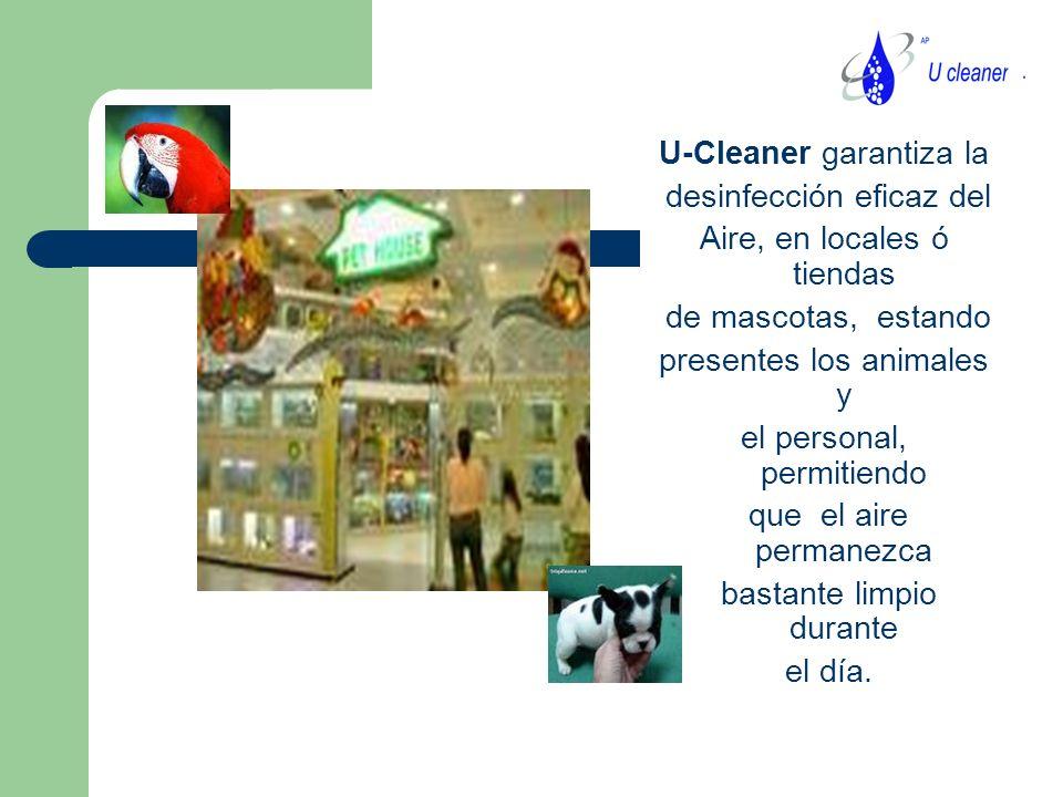 U-Cleaner garantiza la desinfección eficaz del Aire, en locales ó tiendas de mascotas, estando presentes los animales y el personal, permitiendo que el aire permanezca bastante limpio durante el día.