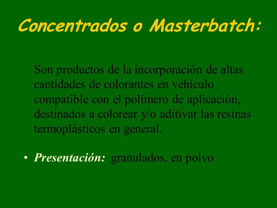 Concentrados o Masterbatch: Son productos de la incorporación de altas cantidades de colorantes en vehículo compatible con el polímero de aplicación,