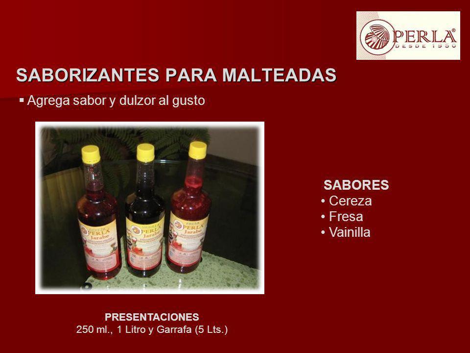 Agrega sabor y dulzor al gusto PRESENTACIONES 250 ml., 1 Litro y Garrafa (5 Lts.) SABORIZANTES PARA MALTEADAS SABORES Cereza Fresa Vainilla