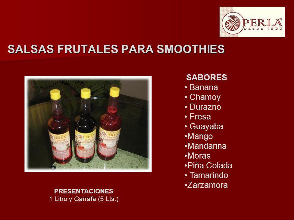 PRESENTACIONES 1 Litro y Garrafa (5 Lts.) SALSAS FRUTALES PARA SMOOTHIES SABORES Banana Chamoy Durazno Fresa Guayaba Mango Mandarina Moras Piña Colada