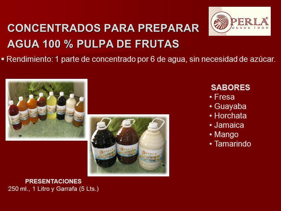 CONCENTRADOS PARA PREPARAR AGUA 100 % PULPA DE FRUTAS SABORES Fresa Guayaba Horchata Jamaica Mango Tamarindo Rendimiento: 1 parte de concentrado por 6