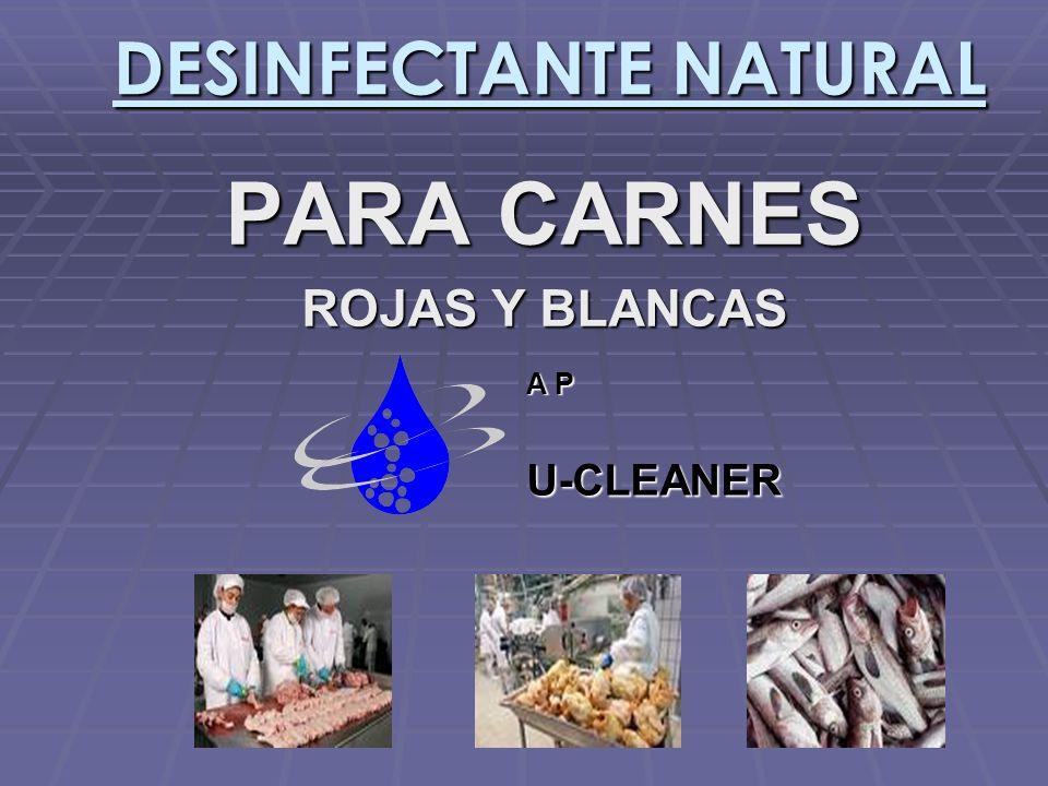 DESINFECTANTE NATURAL PARA CARNES ROJAS Y BLANCAS A P U-CLEANER