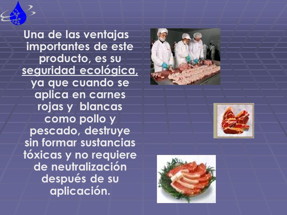 Una de las ventajas importantes de este producto, es su seguridad ecológica, ya que cuando se aplica en carnes rojas y blancas como pollo y pescado, d