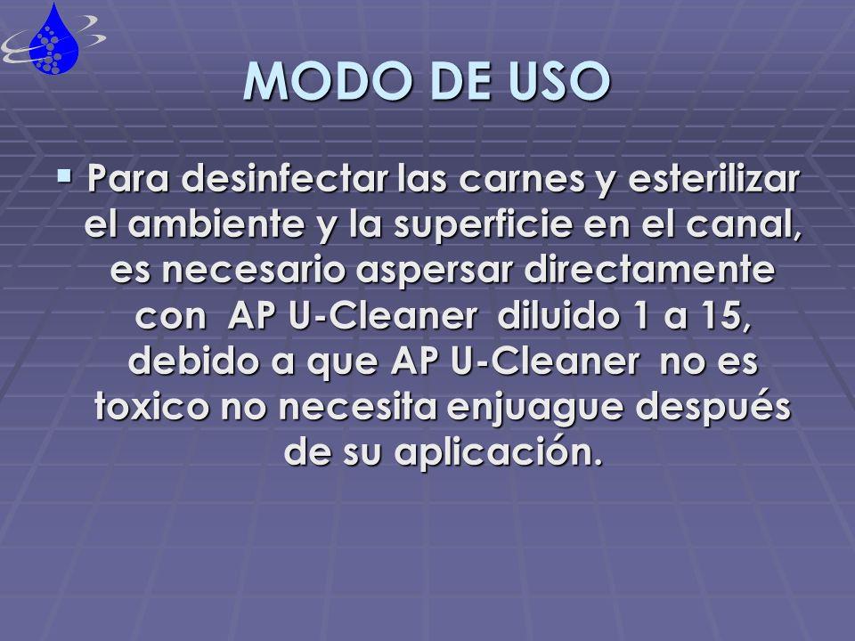 MODO DE USO Para desinfectar las carnes y esterilizar el ambiente y la superficie en el canal, es necesario aspersar directamente con AP U-Cleaner dil