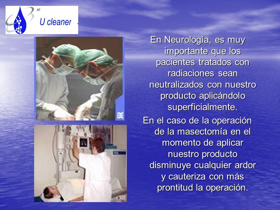 En Neurología, es muy importante que los pacientes tratados con radiaciones sean neutralizados con nuestro producto aplicándolo superficialmente.