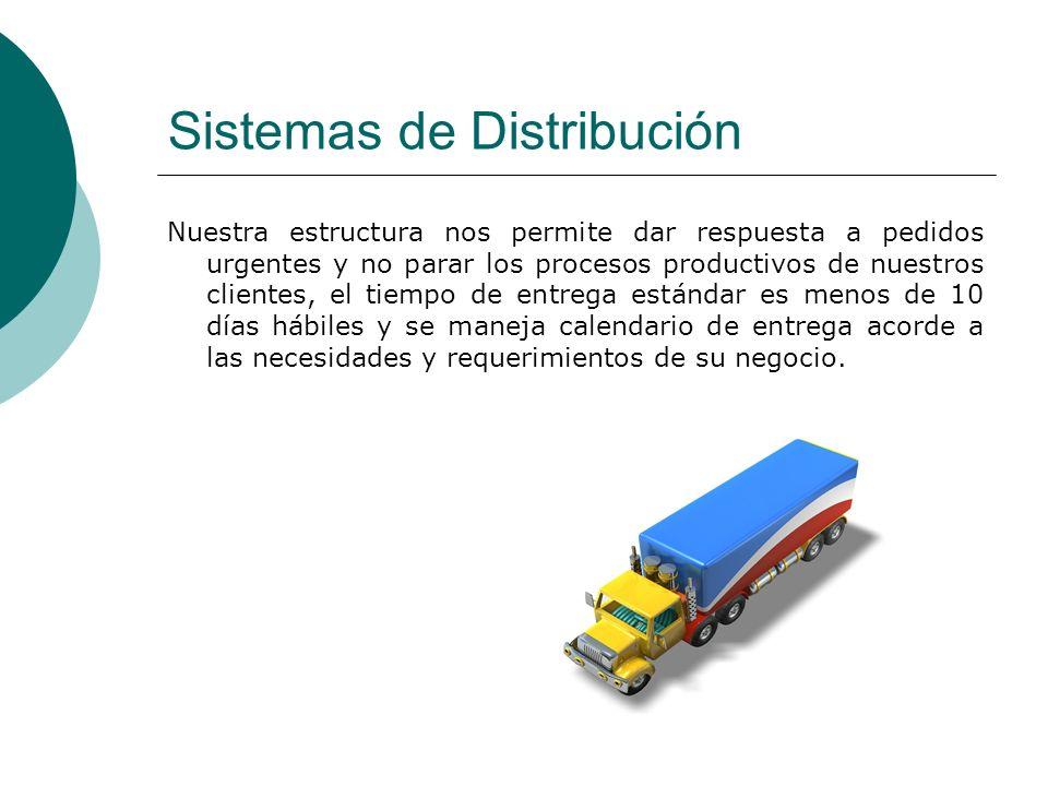 Sistemas de Distribución Nuestra estructura nos permite dar respuesta a pedidos urgentes y no parar los procesos productivos de nuestros clientes, el
