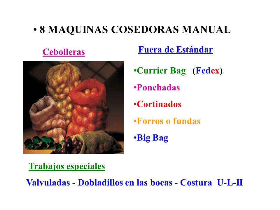 8 MAQUINAS COSEDORAS MANUAL Cebolleras Fuera de Estándar Currier Bag (Fedex) Ponchadas Cortinados Forros o fundas Big Bag Trabajos especiales Valvuladas - Dobladillos en las bocas - Costura U-L-II