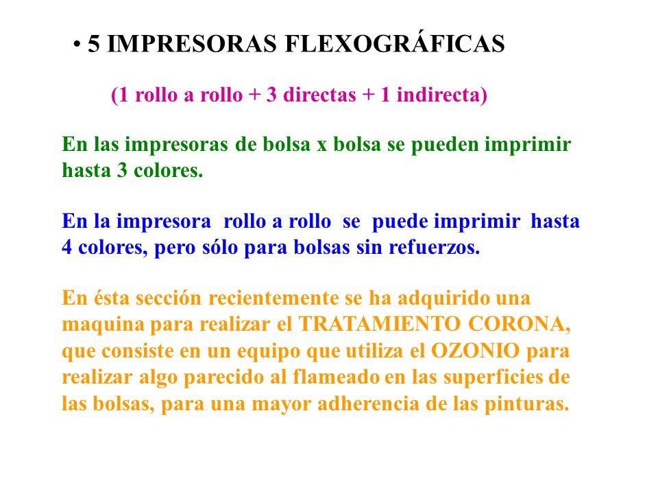 5 IMPRESORAS FLEXOGRÁFICAS (1 rollo a rollo + 3 directas + 1 indirecta) En la impresora rollo a se puede imprimir hasta 4 colores, pero sólo para bolsas sin refuerzos.