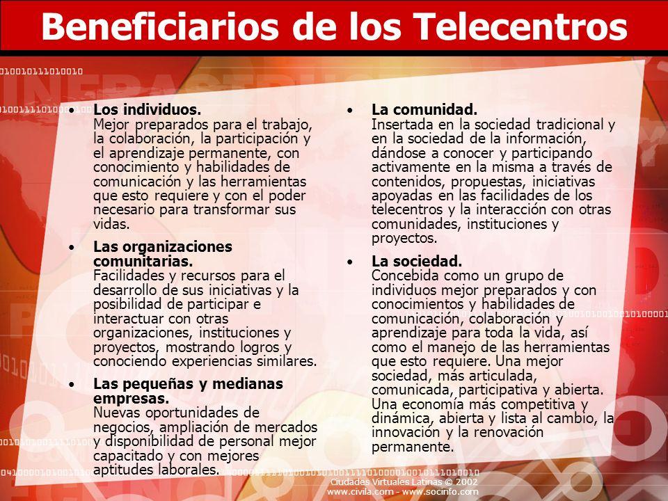 Ciudades Virtuales Latinas © 2002 www.civila.com - www.socinfo.com Beneficiarios de los Telecentros Los individuos. Mejor preparados para el trabajo,