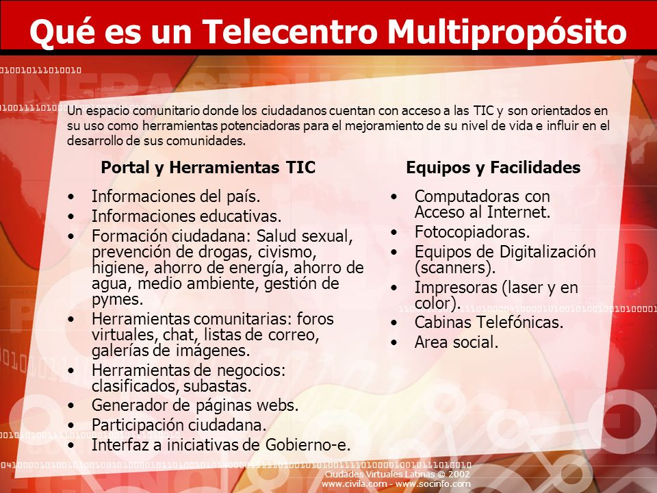 Ciudades Virtuales Latinas © 2002 www.civila.com - www.socinfo.com Qué es un Telecentro Multipropósito Informaciones del país. Informaciones educativa