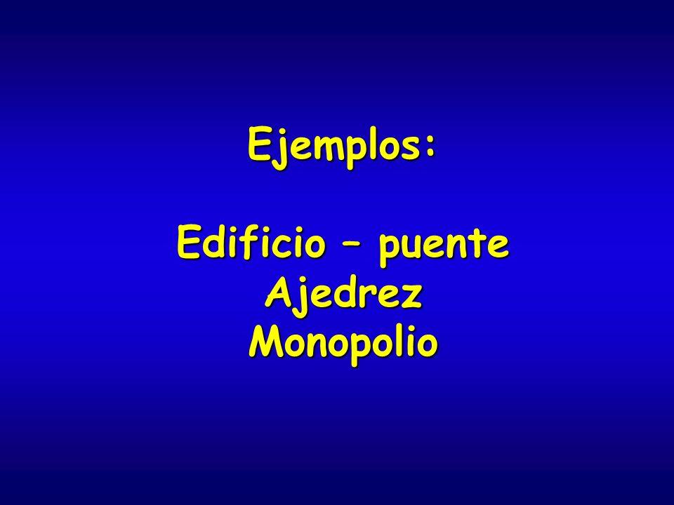 Ejemplos: Edificio – puente AjedrezMonopolio