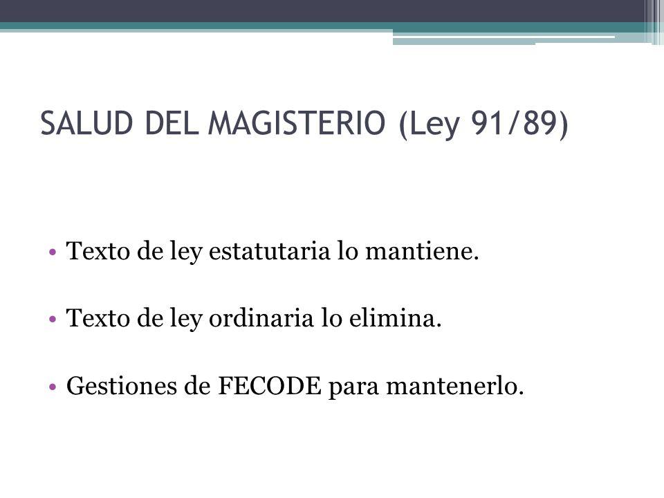 SALUD DEL MAGISTERIO (Ley 91/89) Texto de ley estatutaria lo mantiene.