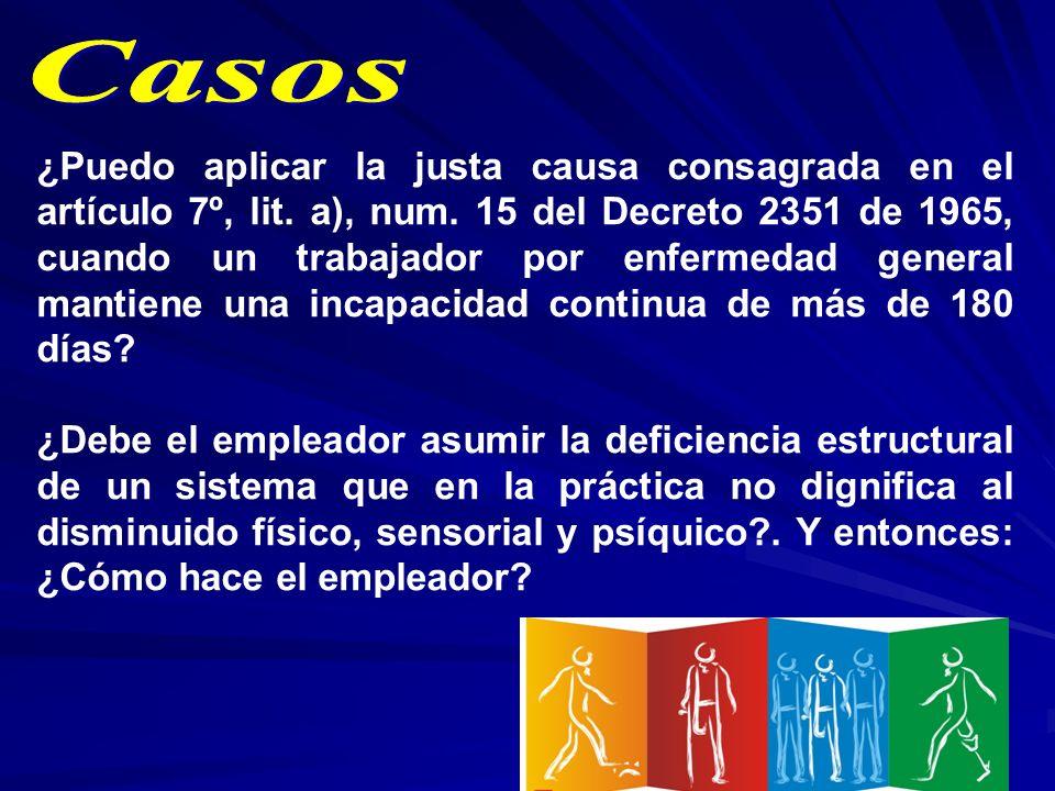 ¿Puedo aplicar la justa causa consagrada en el artículo 7º, lit. a), num. 15 del Decreto 2351 de 1965, cuando un trabajador por enfermedad general man