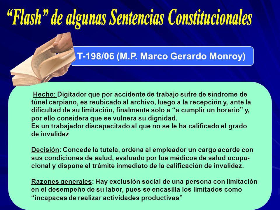 T-198/06 (M.P. Marco Gerardo Monroy) Hecho: Digitador que por accidente de trabajo sufre de síndrome de túnel carpiano, es reubicado al archivo, luego