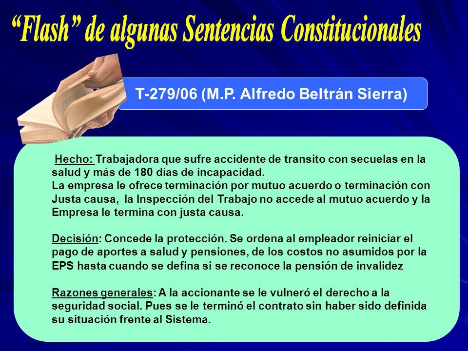 T-279/06 (M.P. Alfredo Beltrán Sierra) Hecho: Trabajadora que sufre accidente de transito con secuelas en la salud y más de 180 días de incapacidad. L