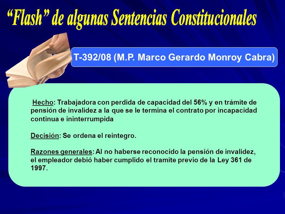 T-392/08 (M.P. Marco Gerardo Monroy Cabra) Hecho: Trabajadora con perdida de capacidad del 56% y en trámite de pensión de invalidez a la que se le ter