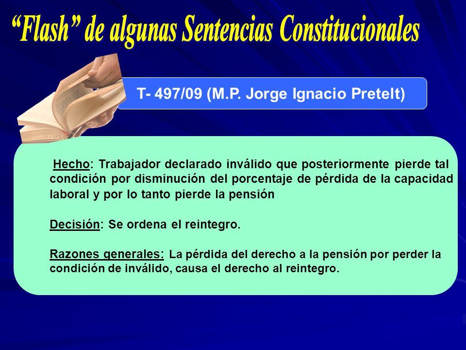 T- 497/09 (M.P. Jorge Ignacio Pretelt) Hecho: Trabajador declarado inválido que posteriormente pierde tal condición por disminución del porcentaje de