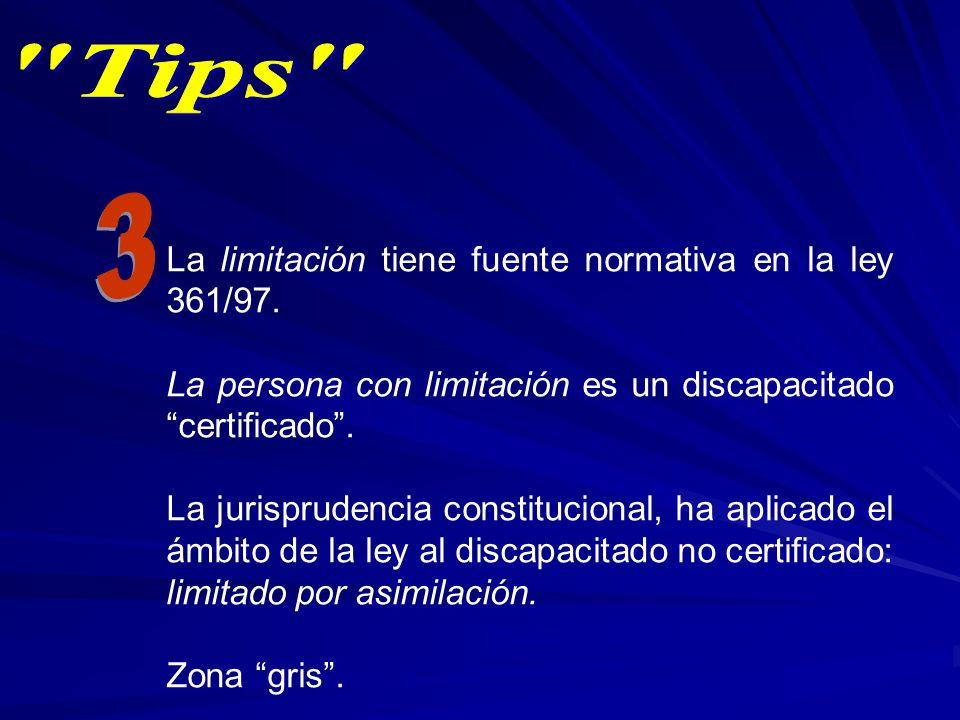 La limitación tiene fuente normativa en la ley 361/97. La persona con limitación es un discapacitado certificado. La jurisprudencia constitucional, ha