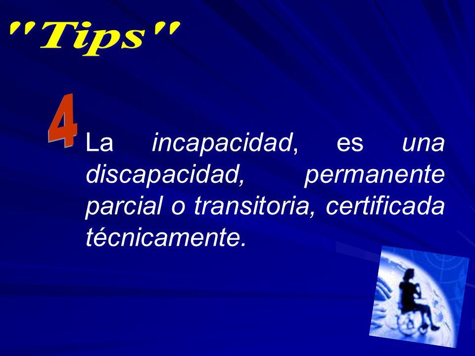 La incapacidad, es una discapacidad, permanente parcial o transitoria, certificada técnicamente.