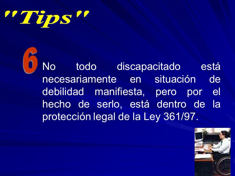 No todo discapacitado está necesariamente en situación de debilidad manifiesta, pero por el hecho de serlo, está dentro de la protección legal de la L