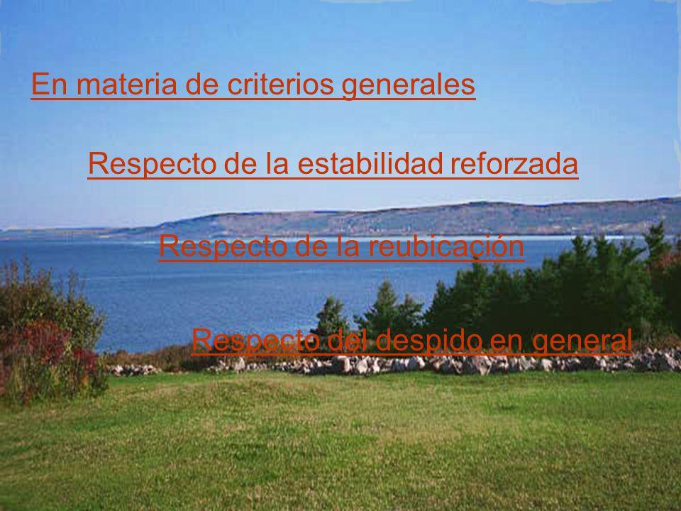 En materia de criterios generales Respecto de la estabilidad reforzada Respecto de la reubicación Respecto del despido en general