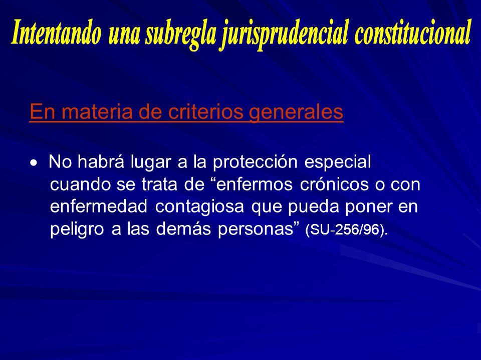 En materia de criterios generales No habrá lugar a la protección especial cuando se trata de enfermos crónicos o con enfermedad contagiosa que pueda p