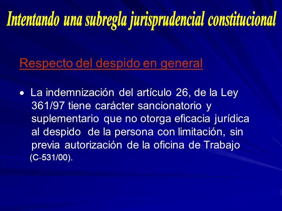 Respecto del despido en general La indemnización del artículo 26, de la Ley 361/97 tiene carácter sancionatorio y suplementario que no otorga eficacia