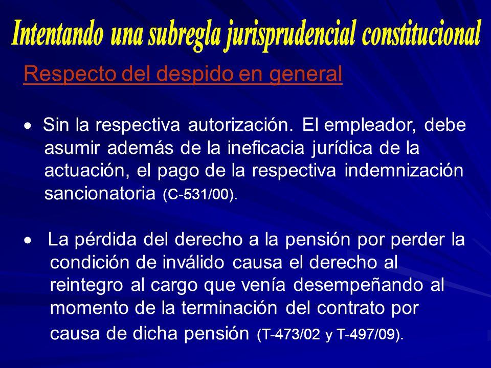 Respecto del despido en general Sin la respectiva autorización. El empleador, debe asumir además de la ineficacia jurídica de la actuación, el pago de