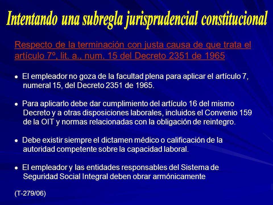 Respecto de la terminación con justa causa de que trata el artículo 7º, lit. a., num. 15 del Decreto 2351 de 1965 El empleador no goza de la facultad