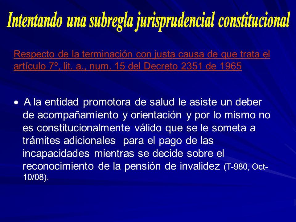 Respecto de la terminación con justa causa de que trata el artículo 7º, lit. a., num. 15 del Decreto 2351 de 1965 A la entidad promotora de salud le a