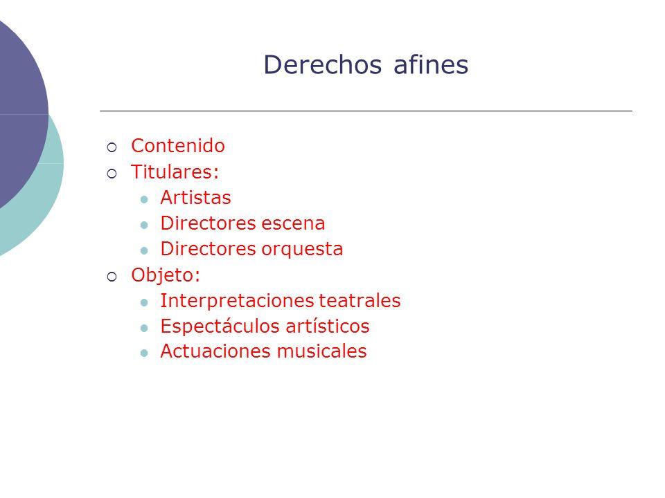 Derechos afines Contenido Titulares: Artistas Directores escena Directores orquesta Objeto: Interpretaciones teatrales Espectáculos artísticos Actuaci