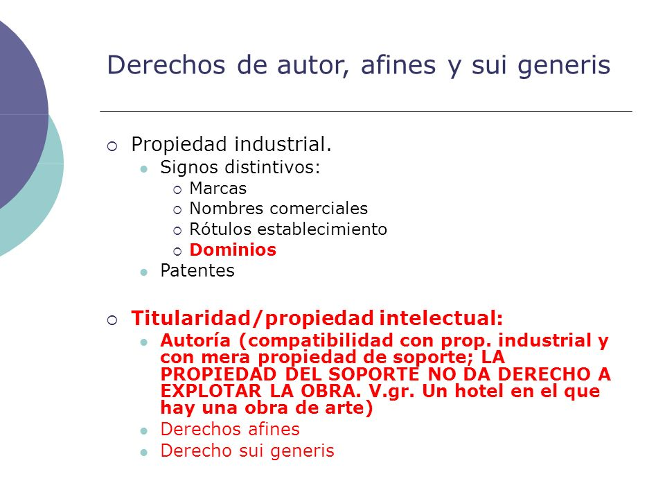 Derechos de autor, afines y sui generis Propiedad industrial. Signos distintivos: Marcas Nombres comerciales Rótulos establecimiento Dominios Patentes