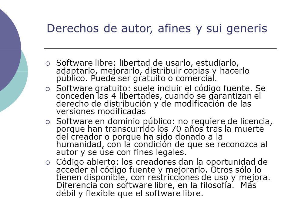 Derechos de autor, afines y sui generis Software libre: libertad de usarlo, estudiarlo, adaptarlo, mejorarlo, distribuir copias y hacerlo público. Pue