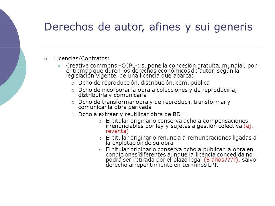 Derechos de autor, afines y sui generis Licencias/Contratos: Creative commons –CCPL-: supone la concesión gratuita, mundial, por el tiempo que duren l