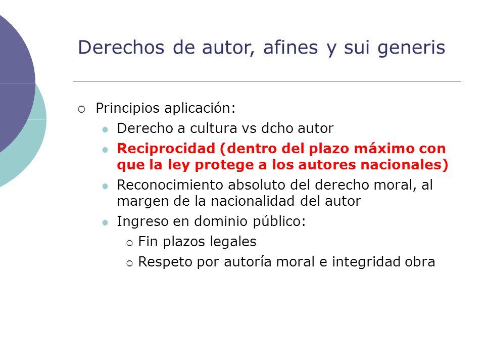 Derechos de autor, afines y sui generis Principios aplicación: Derecho a cultura vs dcho autor Reciprocidad (dentro del plazo máximo con que la ley pr