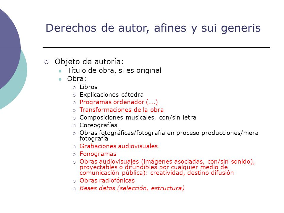 Derechos de autor, afines y sui generis Objeto de autoría: Título de obra, si es original Obra: Libros Explicaciones cátedra Programas ordenador (….)