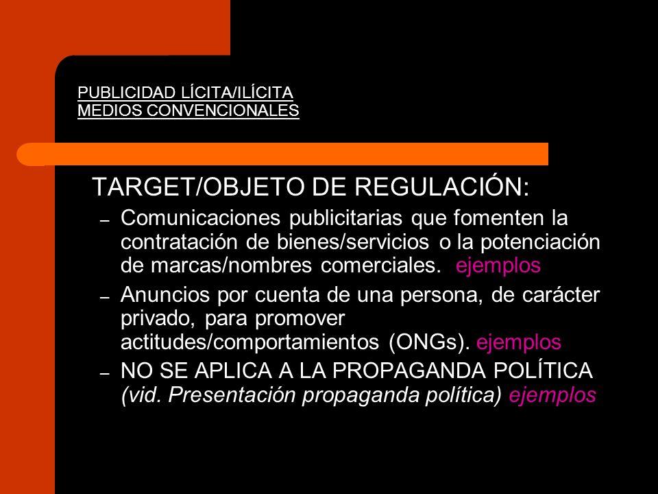 PUBLICIDAD LÍCITA/ILÍCITA MEDIOS CONVENCIONALES TARGET/OBJETO DE REGULACIÓN: – Comunicaciones publicitarias que fomenten la contratación de bienes/ser