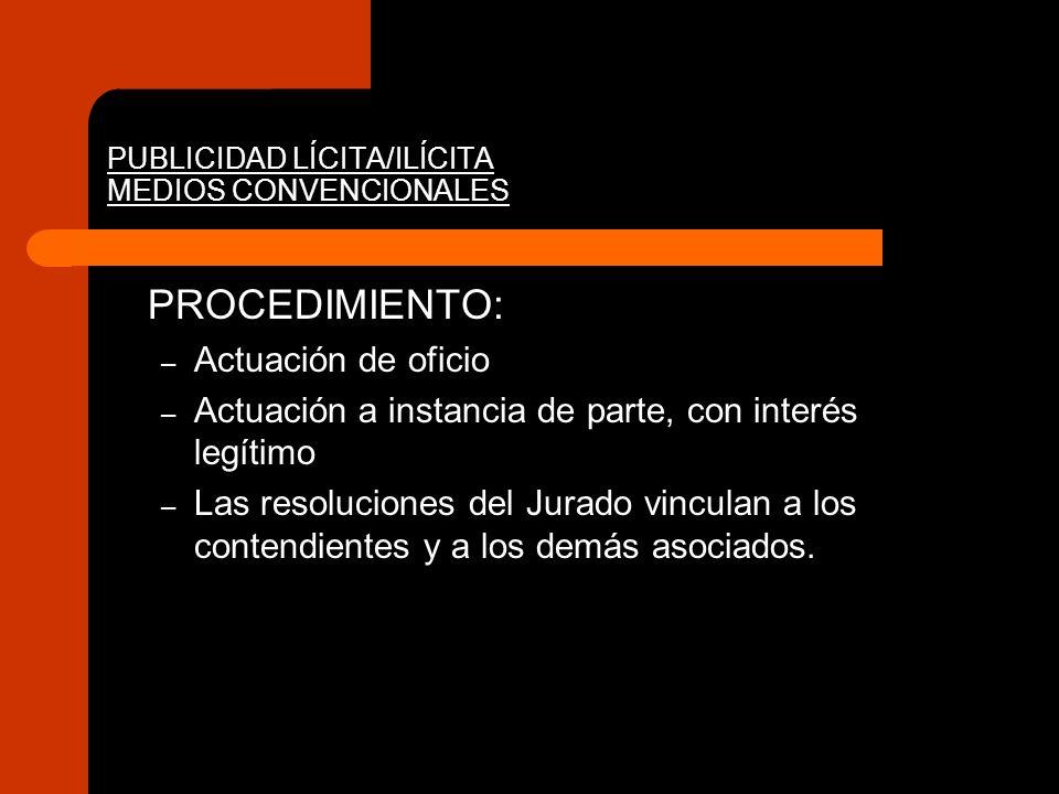 PUBLICIDAD LÍCITA/ILÍCITA MEDIOS CONVENCIONALES PROCEDIMIENTO: – Actuación de oficio – Actuación a instancia de parte, con interés legítimo – Las reso