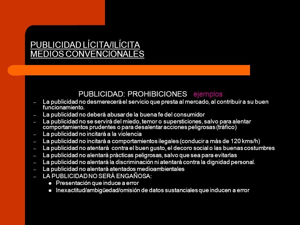 PUBLICIDAD LÍCITA/ILÍCITA MEDIOS CONVENCIONALES PUBLICIDAD: PROHIBICIONES ejemplos – La publicidad no desmerecerá el servicio que presta al mercado, a