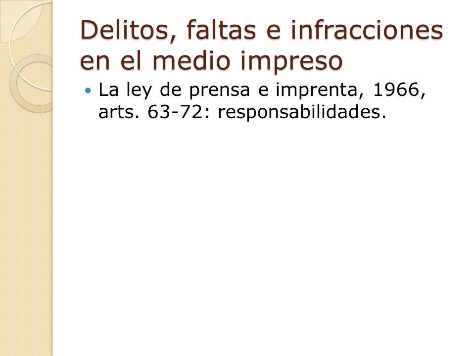 Delitos, faltas e infracciones en el medio impreso La ley de prensa e imprenta, 1966, arts.